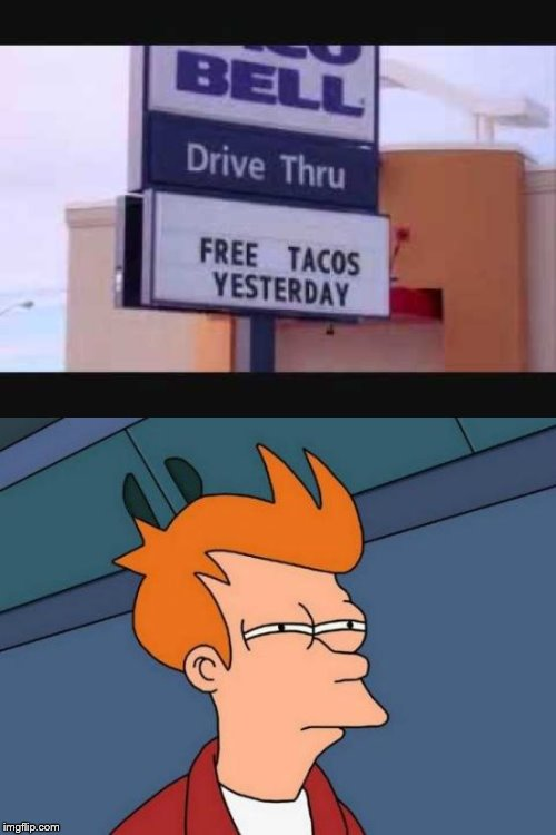 YESTERDAY?! DANG IT! | image tagged in memes,futurama fry,taco bell,yesterday,stupid signs | made w/ Imgflip meme maker