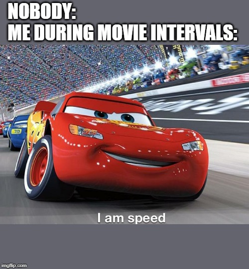 NOBODY:                                                ME DURING MOVIE INTERVALS: | image tagged in movies,lightning mcqueen | made w/ Imgflip meme maker