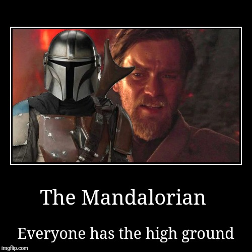 The Mandalorian | Everyone has the high ground | image tagged in funny,demotivationals,memes,star wars,the mandalorian,disney plus | made w/ Imgflip demotivational maker