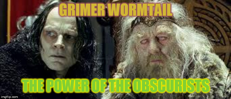 THE POWER OF THE OBSCURISTS |  GRIMER WORMTAIL; THE POWER OF THE OBSCURISTS | image tagged in media lies | made w/ Imgflip meme maker