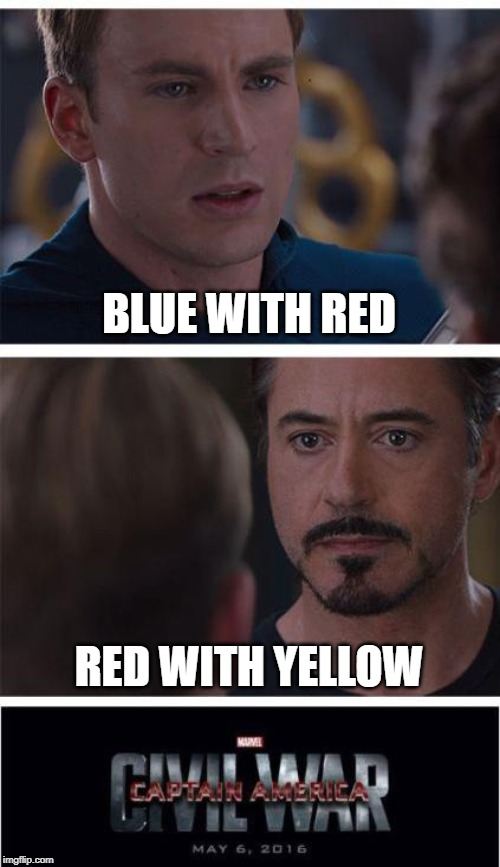 Marvel Civil War 1 Meme |  BLUE WITH RED; RED WITH YELLOW | image tagged in memes,marvel civil war 1 | made w/ Imgflip meme maker