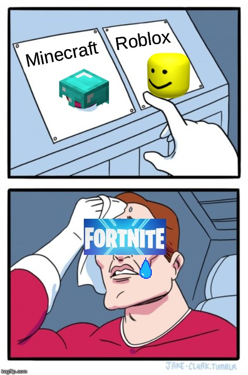 OH NO NO NO |  Roblox; Minecraft | image tagged in memes,two buttons | made w/ Imgflip meme maker