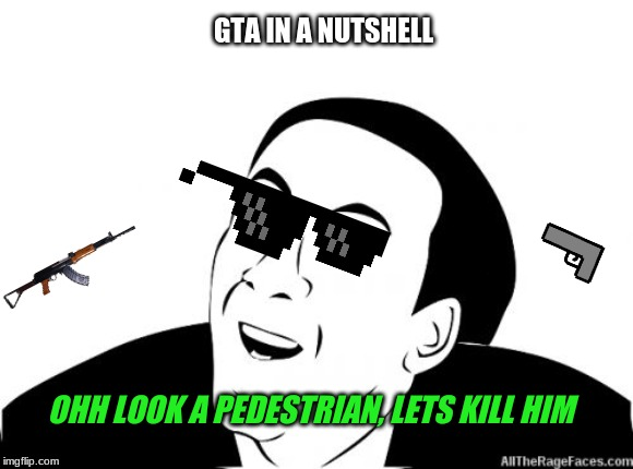 gta in a nutshell | GTA IN A NUTSHELL OHH LOOK A PEDESTRIAN, LETS KILL HIM | image tagged in you dont say | made w/ Imgflip meme maker