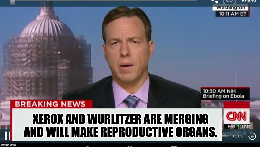cnn breaking news template | XEROX AND WURLITZER ARE MERGING AND WILL MAKE REPRODUCTIVE ORGANS. | image tagged in cnn breaking news template | made w/ Imgflip meme maker