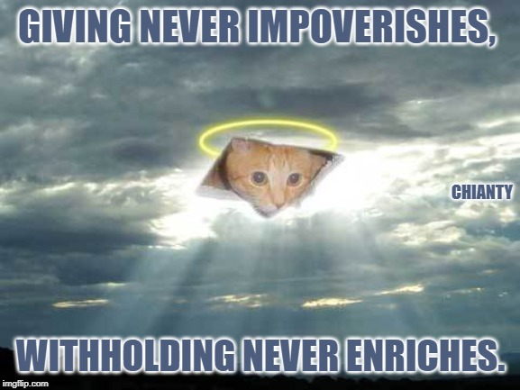 Giving | GIVING NEVER IMPOVERISHES, WITHHOLDING NEVER ENRICHES. CHIANTY | image tagged in never | made w/ Imgflip meme maker