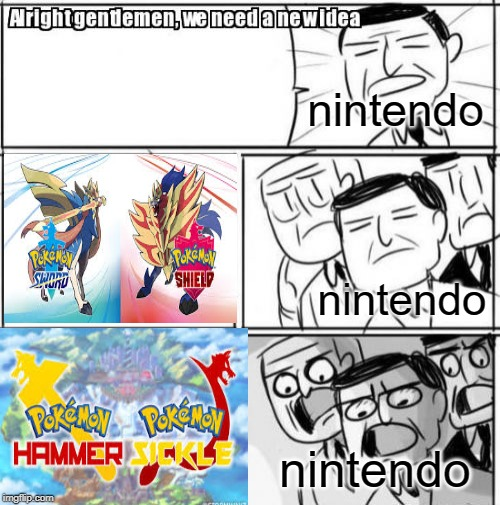 Pokemon Hammer and Sickle! Now Out! |  nintendo; nintendo; nintendo | image tagged in memes,alright gentlemen we need a new idea,funny,pokemon sword and shield,nintendo | made w/ Imgflip meme maker