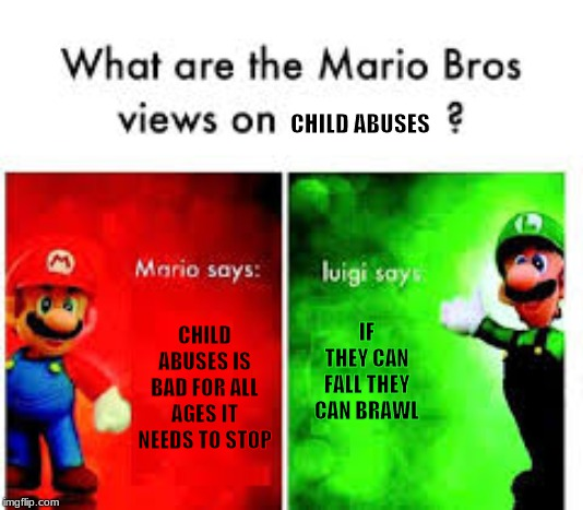 Mario bros view |  CHILD ABUSES; IF THEY CAN FALL THEY CAN BRAWL; CHILD ABUSES IS BAD FOR ALL AGES IT NEEDS TO STOP | image tagged in super mario bros | made w/ Imgflip meme maker