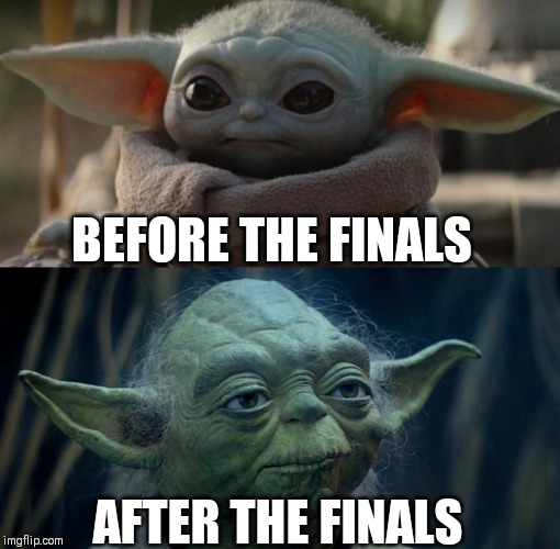 Before the finals vs after the finals |  BEFORE THE FINALS; AFTER THE FINALS | image tagged in baby yoda,college humor | made w/ Imgflip meme maker