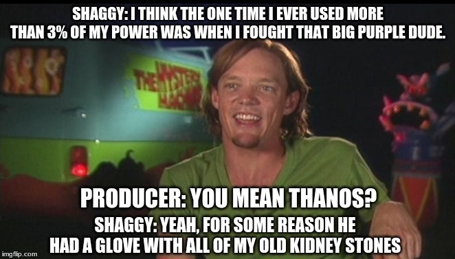 shaggy cast | SHAGGY: I THINK THE ONE TIME I EVER USED MORE THAN 3% OF MY POWER WAS WHEN I FOUGHT THAT BIG PURPLE DUDE. SHAGGY: YEAH, FOR SOME REASON HE H | image tagged in shaggy cast | made w/ Imgflip meme maker