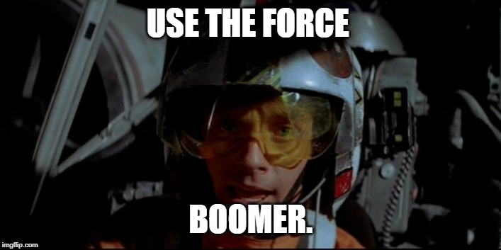 X-Wing Luke | USE THE FORCE BOOMER. | image tagged in x-wing luke | made w/ Imgflip meme maker