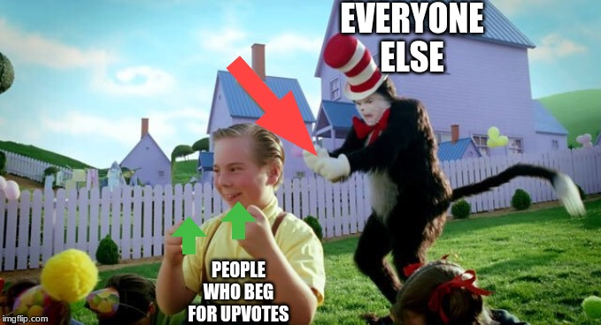 Cat & The Hat |  EVERYONE ELSE; PEOPLE WHO BEG FOR UPVOTES | image tagged in cat  the hat | made w/ Imgflip meme maker