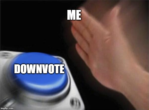 ME DOWNVOTE | image tagged in memes,blank nut button | made w/ Imgflip meme maker