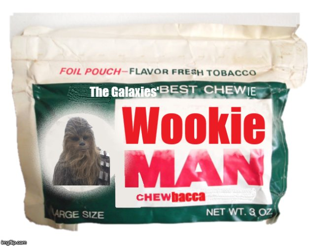 Chewie-tobacco (not for minors) | image tagged in star wars,chewbacca,chewing,chewie,wookies | made w/ Imgflip meme maker