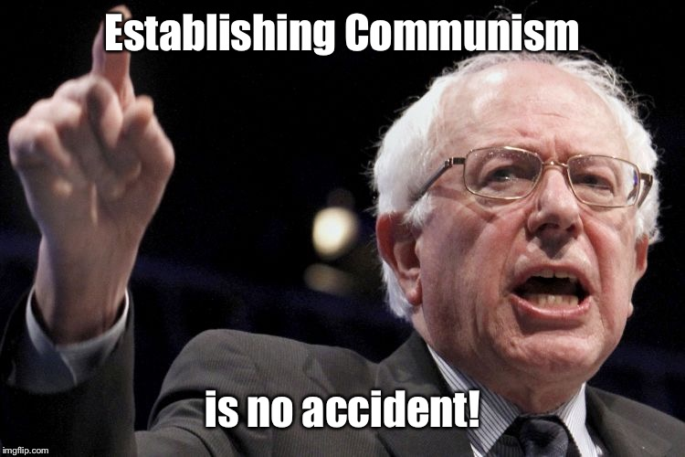 Bernie Sanders | Establishing Communism is no accident! | image tagged in bernie sanders | made w/ Imgflip meme maker