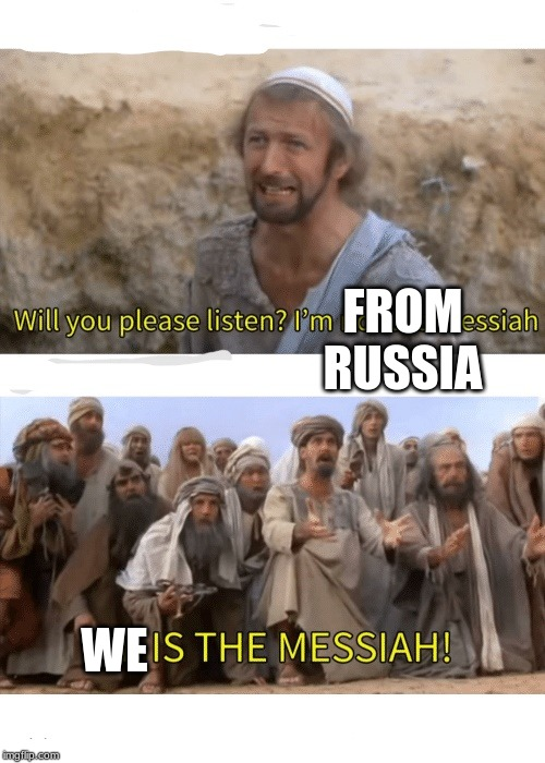 He is the messiah |  FROM RUSSIA; WE | image tagged in he is the messiah | made w/ Imgflip meme maker