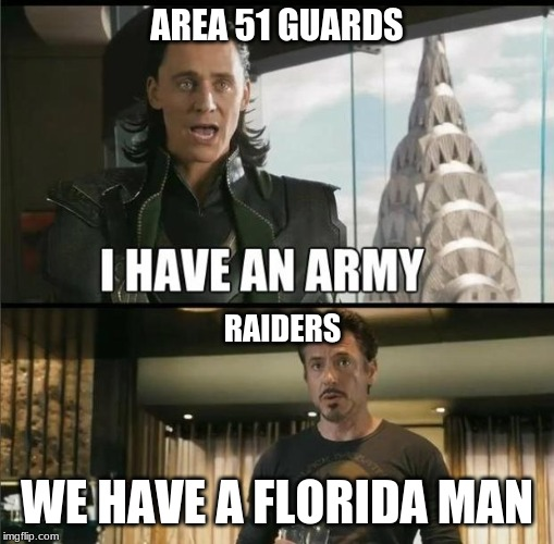 We have a Hulk |  AREA 51 GUARDS; RAIDERS; WE HAVE A FLORIDA MAN | image tagged in we have a hulk | made w/ Imgflip meme maker