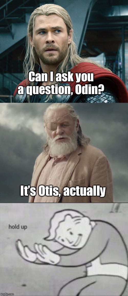 Damn You, Autocorrect! |  Can I ask you a question, Odin? It's Otis, actually | image tagged in fallout hold up,thor ragnarok,odin,autocorrect | made w/ Imgflip meme maker
