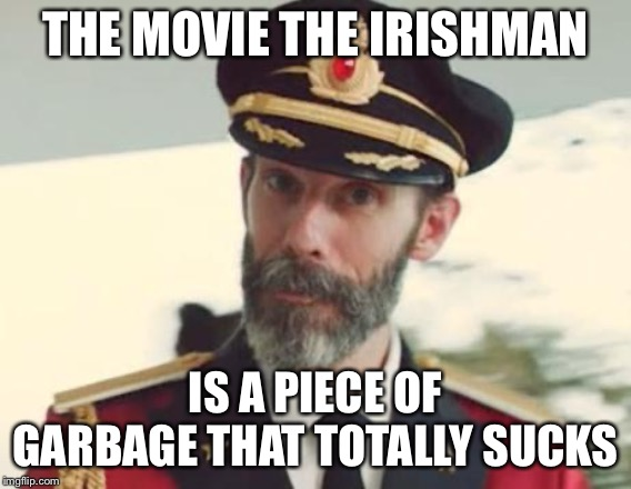 Captain Obvious | THE MOVIE THE IRISHMAN IS A PIECE OF GARBAGE THAT TOTALLY SUCKS | image tagged in captain obvious,movies,bad movies,the irishman,robert deniro | made w/ Imgflip meme maker