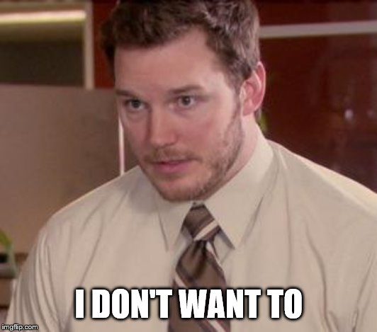 Andy Dwyer | I DON'T WANT TO | image tagged in andy dwyer | made w/ Imgflip meme maker