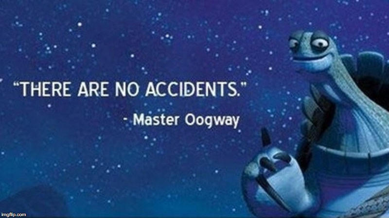 There are no accidents | image tagged in there are no accidents | made w/ Imgflip meme maker