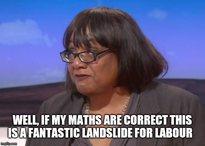 Both left feet in my Mouth |  WELL, IF MY MATHS ARE CORRECT THIS IS A FANTASTIC LANDSLIDE FOR LABOUR | image tagged in corbyn's labour party,diane abbott,election,oops,whoops,wrong | made w/ Imgflip meme maker