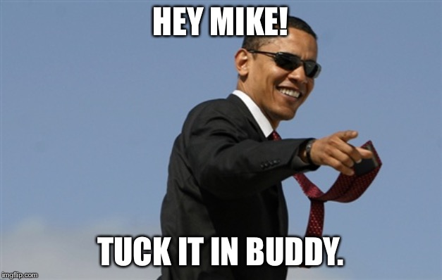 Cool Obama |  HEY MIKE! TUCK IT IN BUDDY. | image tagged in memes,cool obama | made w/ Imgflip meme maker