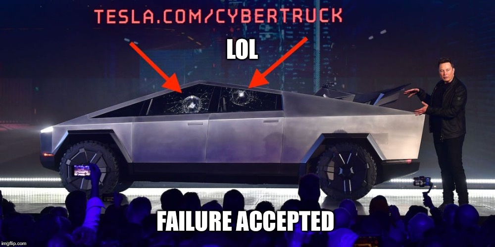 Failure! | LOL FAILURE ACCEPTED | image tagged in tesla truck | made w/ Imgflip meme maker