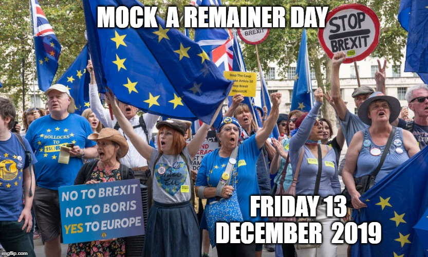 MOCK  A REMAINER DAY FRIDAY 13 DECEMBER  2019 | image tagged in european union | made w/ Imgflip meme maker