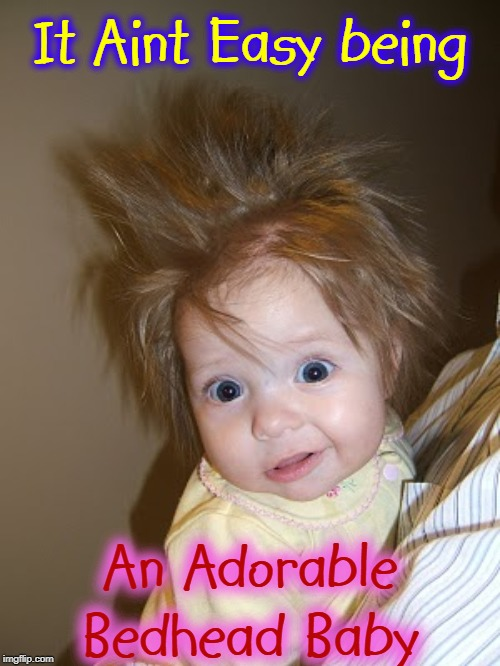 I wish that were my baby | It Aint Easy being An Adorable Bedhead Baby | image tagged in vince vance,bedhead baby,redhead baby,cute baby,surprised baby,blue eyes | made w/ Imgflip meme maker