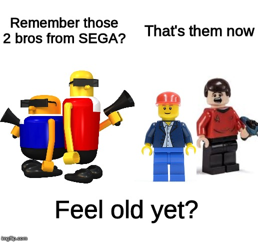 blank white template |  Remember those 2 bros from SEGA? That's them now; Feel old yet? | image tagged in blank white template,memes,lego,sega | made w/ Imgflip meme maker