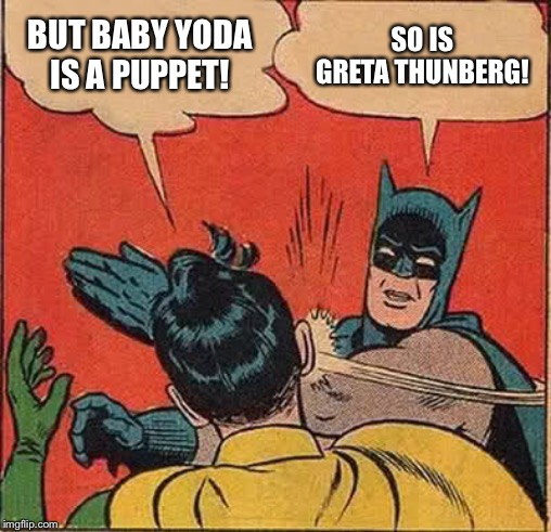 Batman Slapping Robin Meme | BUT BABY YODA IS A PUPPET! SO IS GRETA THUNBERG! | image tagged in memes,batman slapping robin | made w/ Imgflip meme maker