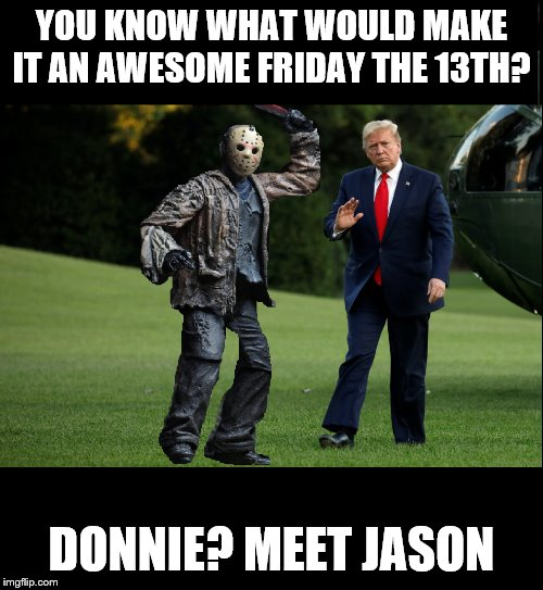 Image tagged in friday the 13th trump - Imgflip