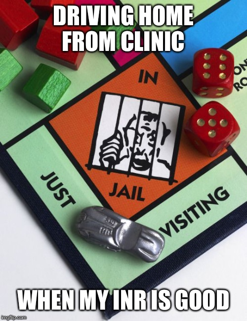 DRIVING HOME FROM CLINIC; WHEN MY INR IS GOOD | image tagged in hospital,clinic,heart,monopoly,jail,visit | made w/ Imgflip meme maker