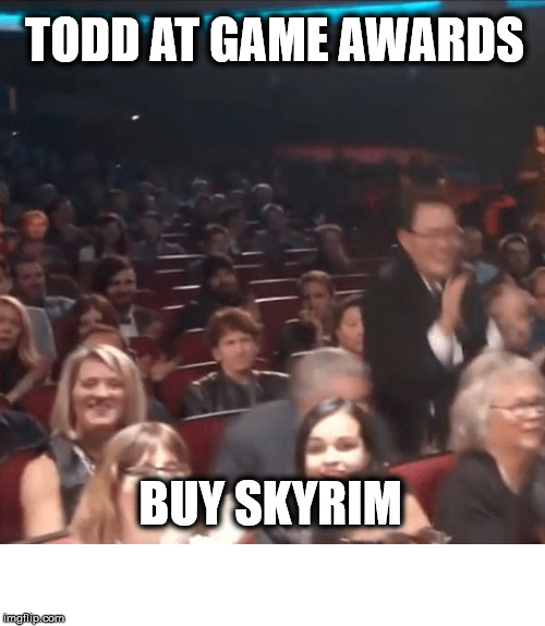 Buy skyrim at game awards |  TODD AT GAME AWARDS; BUY SKYRIM | image tagged in skyrim | made w/ Imgflip meme maker