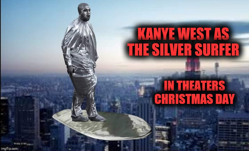Jesus Surfs | KANYE WEST AS THE SILVER SURFER IN THEATERS CHRISTMAS DAY | image tagged in kanye west,xmas,movie week,marvel comics | made w/ Imgflip meme maker
