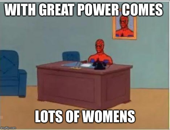 Spiderman Computer Desk | WITH GREAT POWER COMES LOTS OF WOMENS | image tagged in memes,spiderman computer desk,spiderman | made w/ Imgflip meme maker