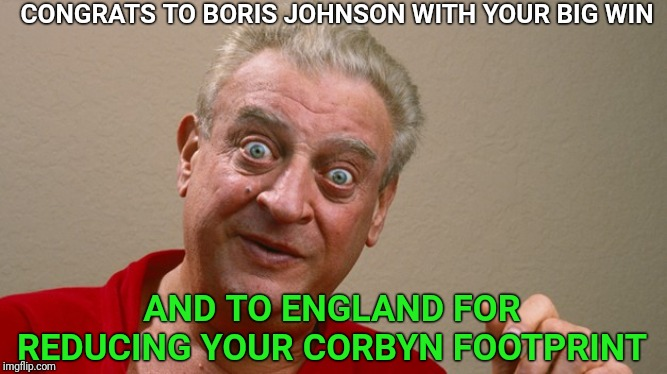 Common sense wins in England. |  CONGRATS TO BORIS JOHNSON WITH YOUR BIG WIN; AND TO ENGLAND FOR REDUCING YOUR CORBYN FOOTPRINT | image tagged in rodney dangerfield,jeremy corbyn,boris johnson,brexit,england | made w/ Imgflip meme maker