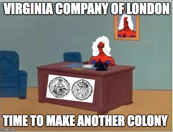 Spiderman Computer Desk |  VIRGINIA COMPANY OF LONDON; TIME TO MAKE ANOTHER COLONY | image tagged in memes,spiderman computer desk,spiderman,history | made w/ Imgflip meme maker
