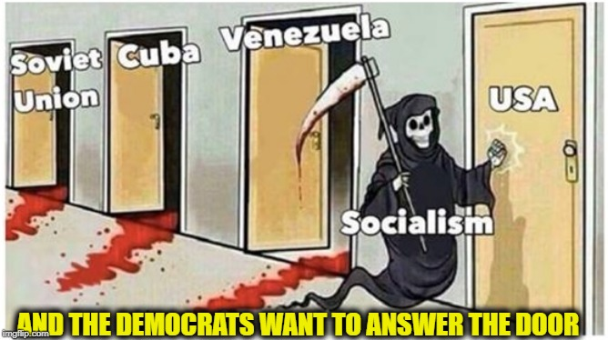 Democrats are the ones who invited it here |  AND THE DEMOCRATS WANT TO ANSWER THE DOOR | image tagged in communist socialist,communism socialism,democratic socialism,democratic party,alexandria ocasio-cortez,bernie sanders | made w/ Imgflip meme maker