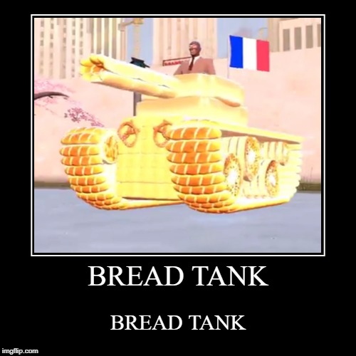 BREAD TANK | BREAD TANK | image tagged in funny,demotivationals | made w/ Imgflip demotivational maker