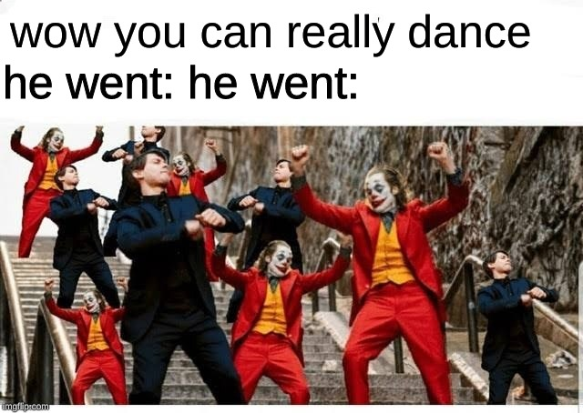 Many jokers and peters dancing | wow you can really dance he went: he went: | image tagged in many jokers and peters dancing | made w/ Imgflip meme maker