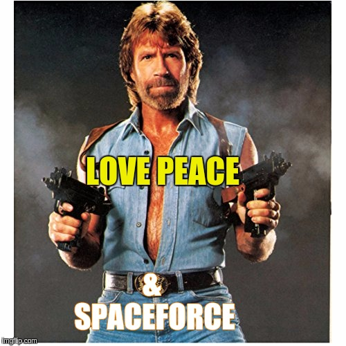 LOVE PEACE; &  SPACEFORCE | image tagged in space force,spacex,chuck norris,kevin spacey,the great awakening,qanon | made w/ Imgflip meme maker