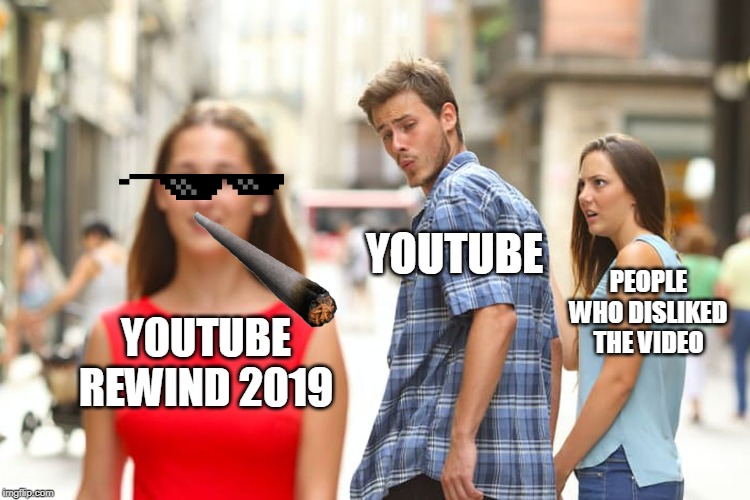 Distracted Boyfriend | YOUTUBE REWIND 2019 YOUTUBE PEOPLE WHO DISLIKED THE VIDEO | image tagged in memes,distracted boyfriend | made w/ Imgflip meme maker
