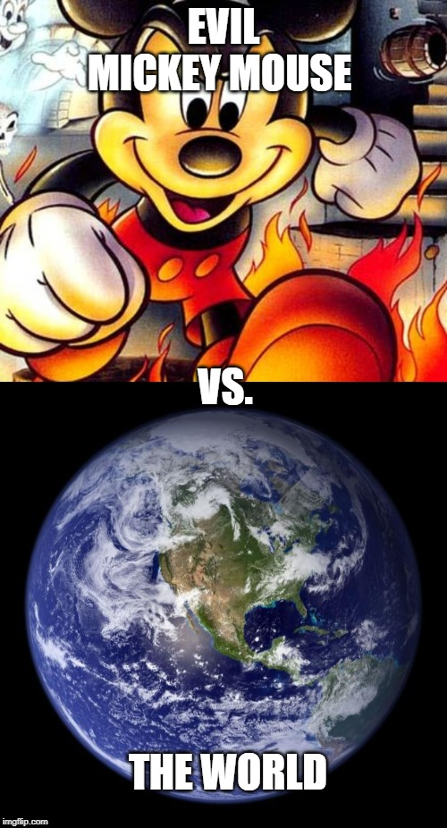 Evil Mickey Mouse vs. The World |  EVIL MICKEY MOUSE; VS. THE WORLD | image tagged in earth,mickey mouse is satan | made w/ Imgflip meme maker