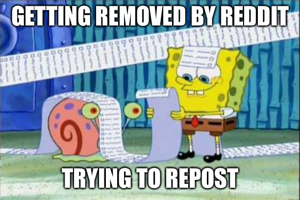 Spongebob's List | GETTING REMOVED BY REDDIT TRYING TO REPOST | image tagged in spongebob's list | made w/ Imgflip meme maker