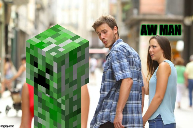 Distracted Boyfriend | AW MAN | image tagged in memes,distracted boyfriend | made w/ Imgflip meme maker