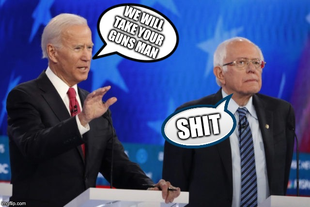 Take your guns | WE WILL TAKE YOUR GUNS MAN SHIT | image tagged in biden | made w/ Imgflip meme maker