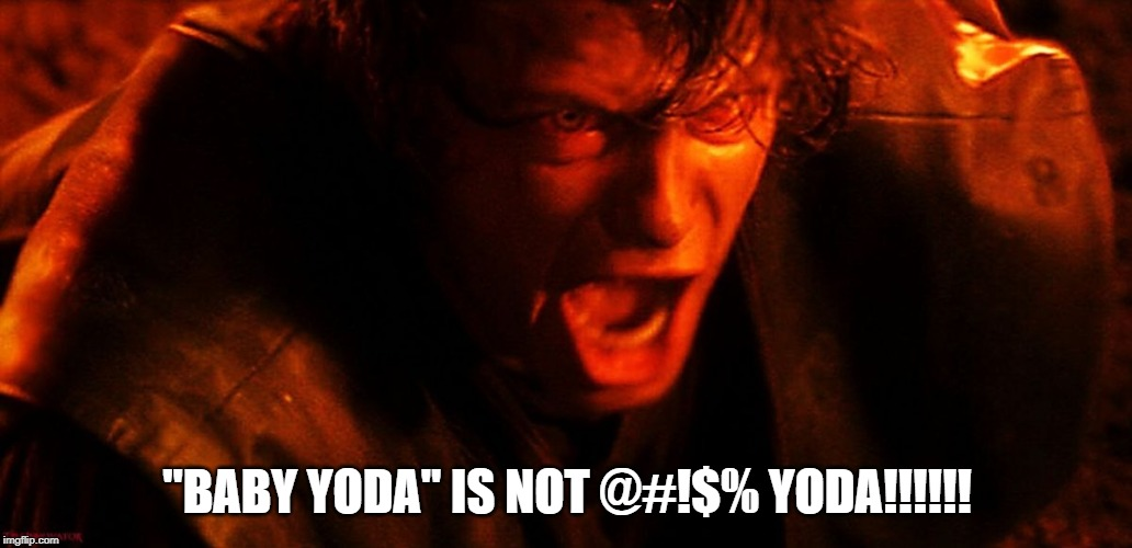 "Anakin I Hate You | ""BABY YODA"" IS NOT @#!$% YODA!!!!!! 