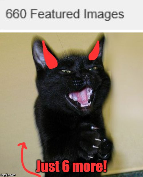 5 now... |  Just 6 more! | image tagged in evil cat,666,demons,evil | made w/ Imgflip meme maker
