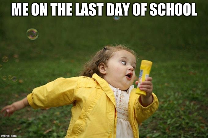 Hurry up | ME ON THE LAST DAY OF SCHOOL | image tagged in hurry up | made w/ Imgflip meme maker